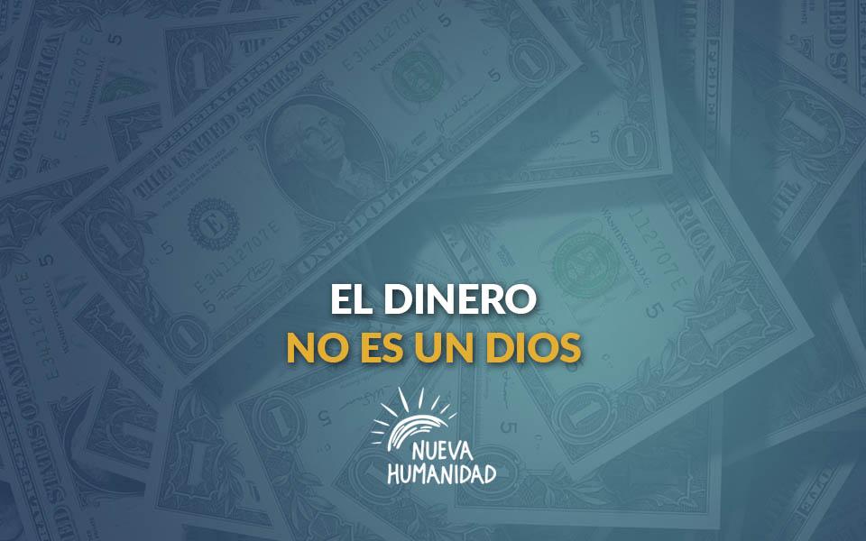 El dinero no es un Dios