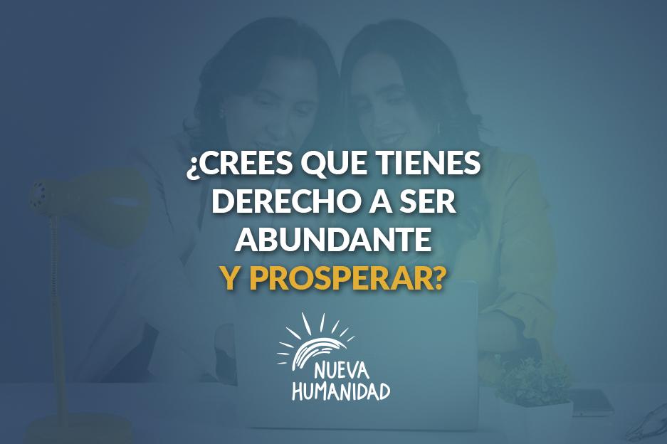 ¿Crees que tienes derecho a ser abundante y prosperar?