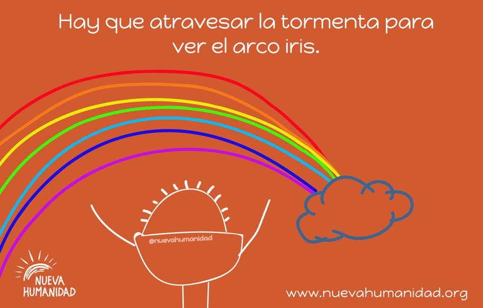 Hay que atravesar la tormenta para ver el arco iris.