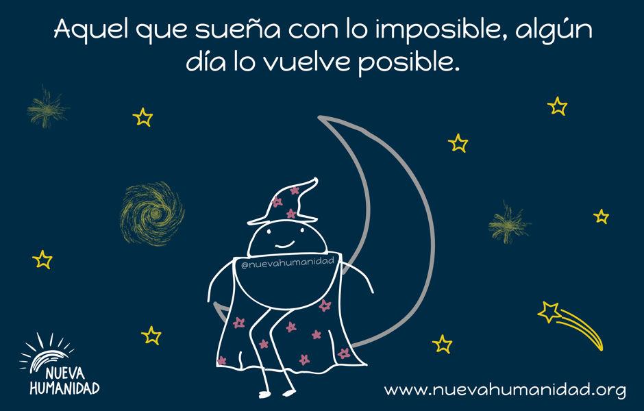 Aquel que sueña con lo imposible, algún día lo vuelve posible.