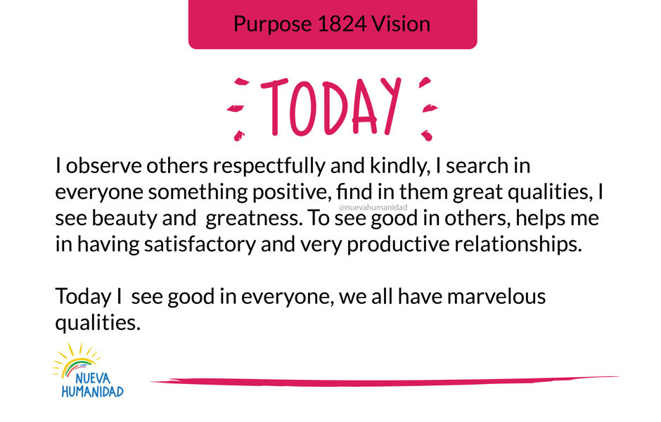Today I see good in everyone, we all have marvelous qualities.