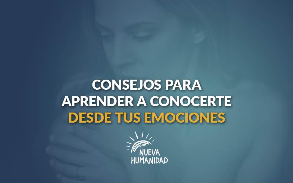 Consejos para aprender a conocerte desde tus emociones
