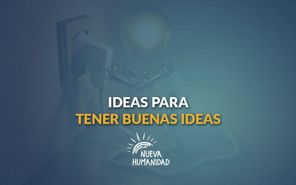 Ideas para tener buenas ideas
