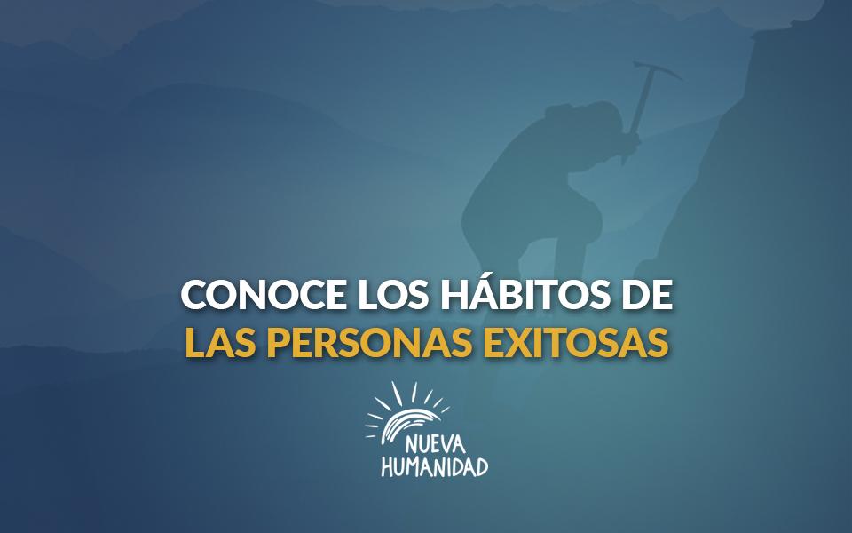 Conoce los hábitos de las personas exitosas