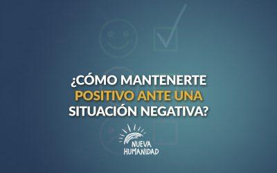 ¿Cómo mantenerte positivo en una situación negativa?