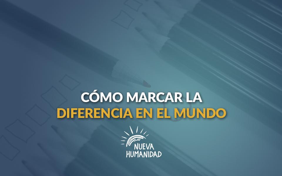Cómo marcar la diferencia en el mundo