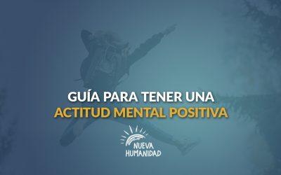 Guía para tener una actitud mental positiva