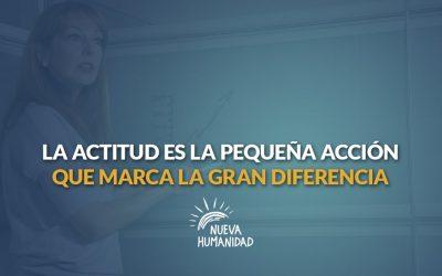 La actitud es la pequeña acción que marca la gran diferencia