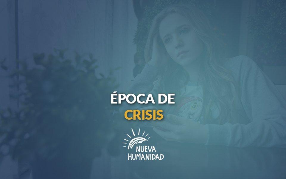 Nueva Humanidad - Época de crisis.