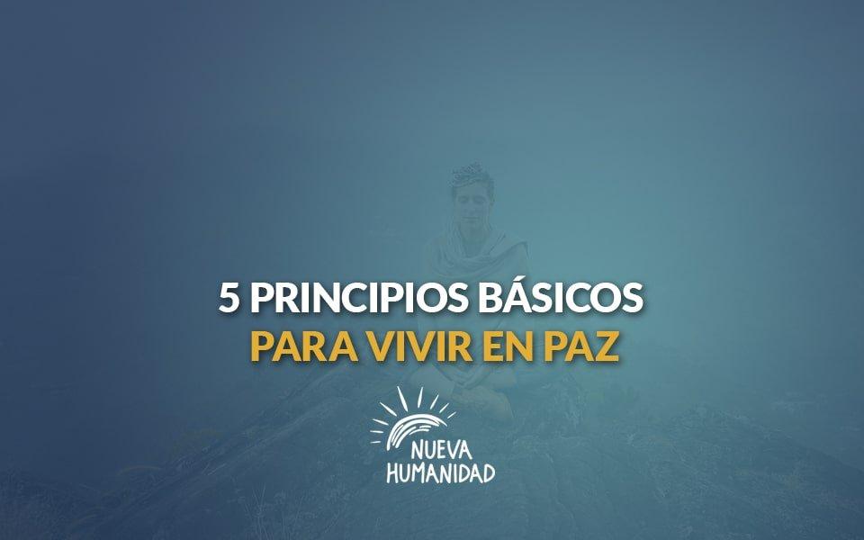 Nueva Humanidad - Cinco principios básicos para vivir en Paz