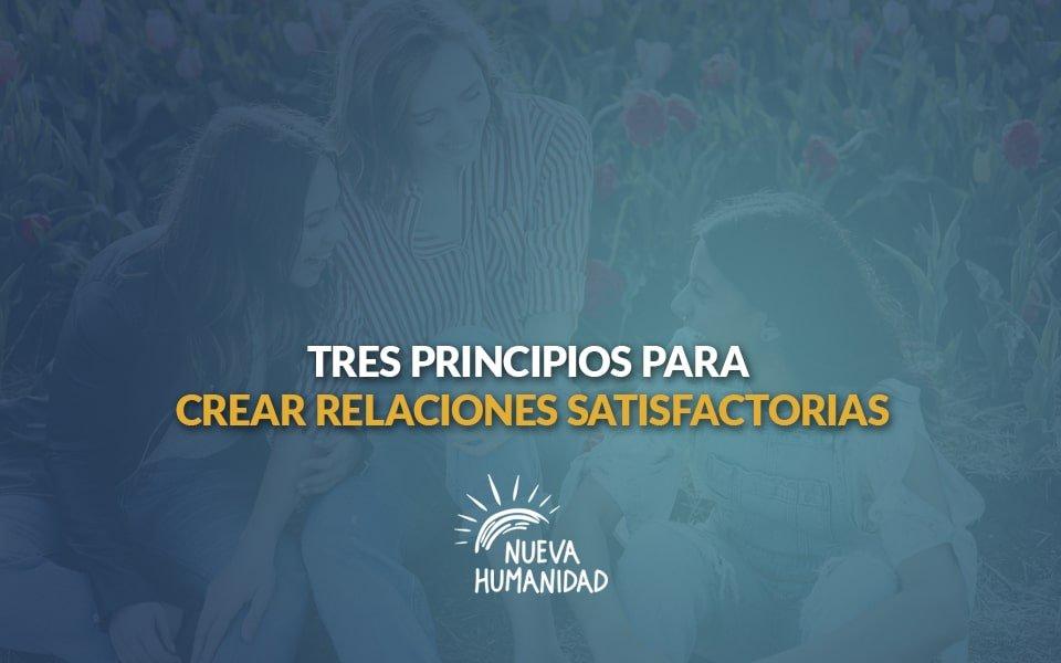 Tres principios para crear relaciones satisfactorias