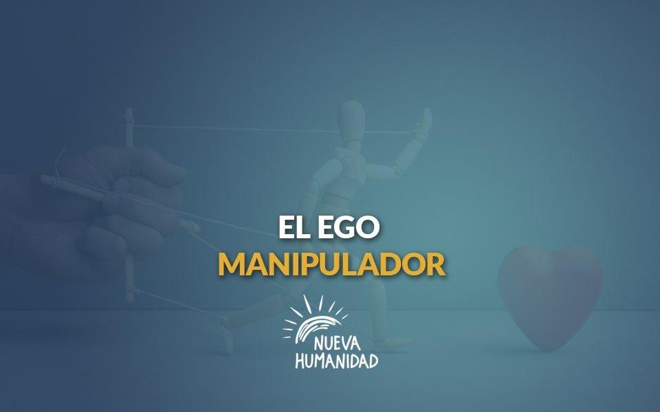 Nueva Humanidad – El Ego Manipulador