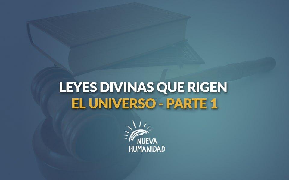 Leyes divinas que rigen el universo. Parte 1