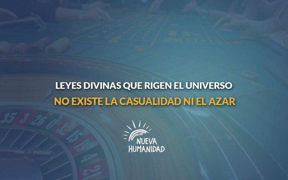 Nueva Humanidad - Leyes divinas que rigen el universo No existen la casualidad ni el azar.