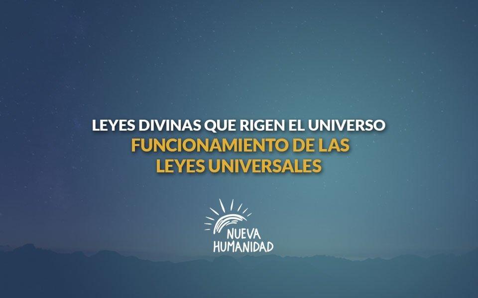 Nueva Humanidad - Funcionamiento de las leyes universales – Leyes divinas que rigen el universo.