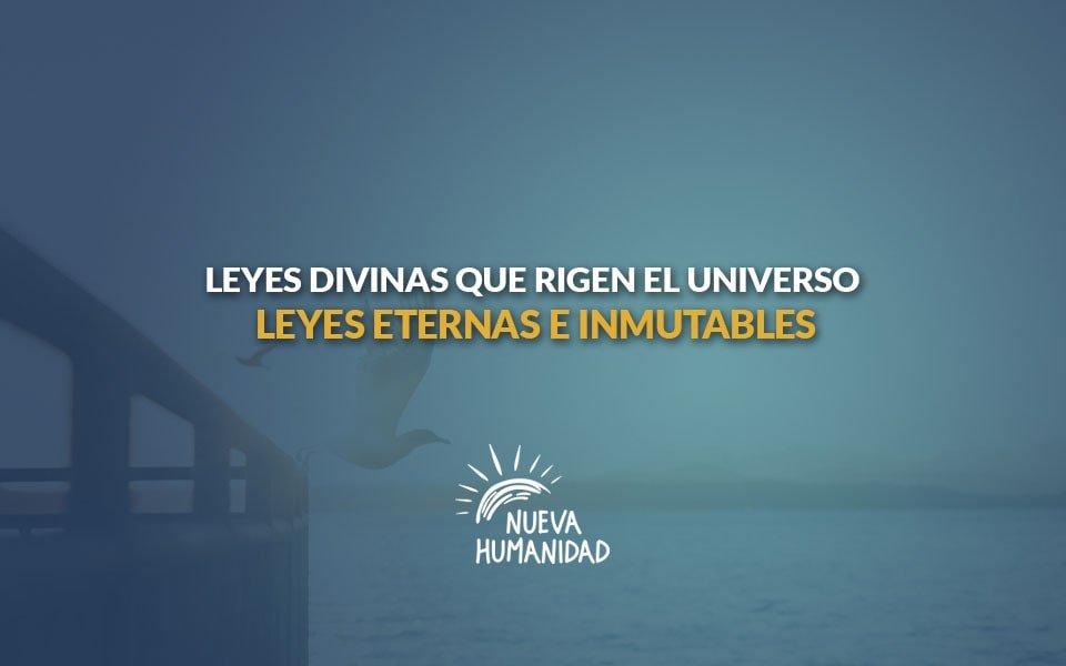Nueva Humanidad - Leyes Divinas que rigen el universo – Leyes eternas e inmutables