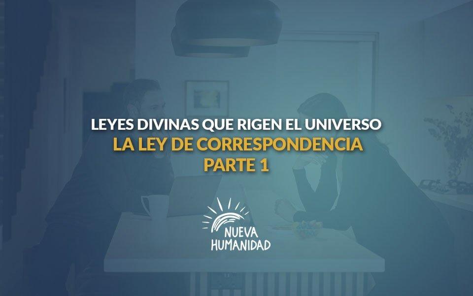 La ley de la correspondencia Parte 1 – Leyes divinas que rigen el universo