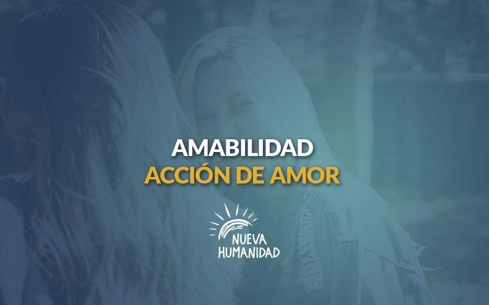 Nueva Humanidad – Amabilidad acción de amor