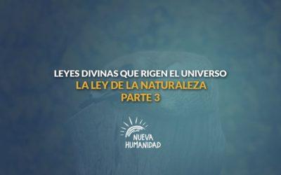 La ley de la naturaleza – Tercera parte – Leyes divinas que rigen el universo
