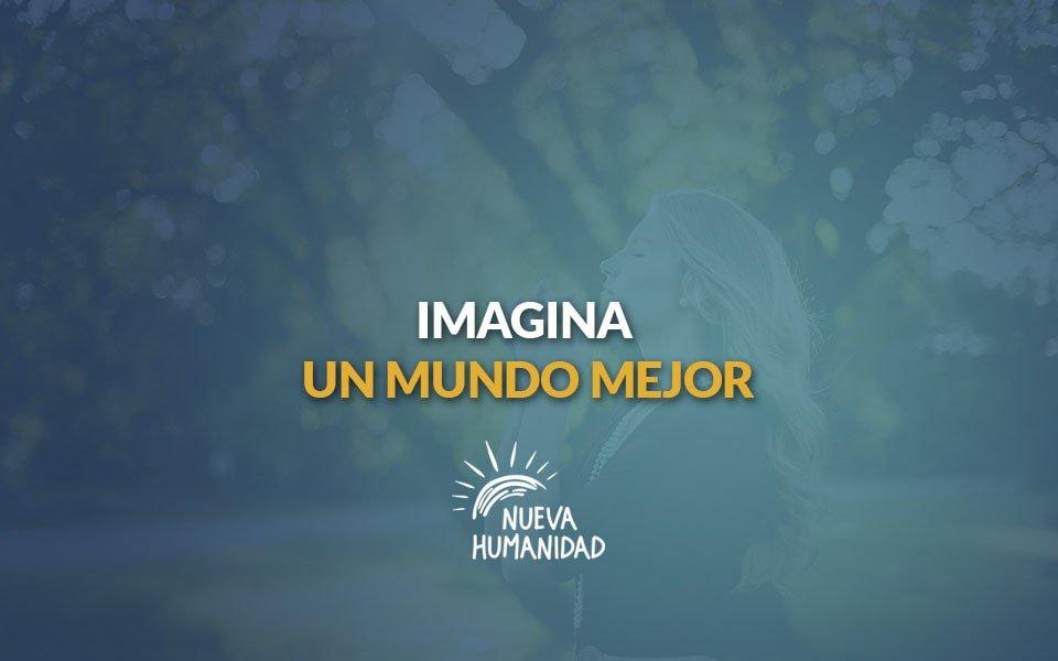 Imagina un mundo mejor