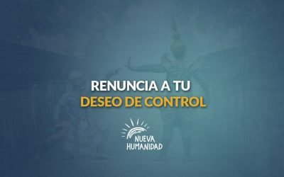 Renuncia a tu deseo de control