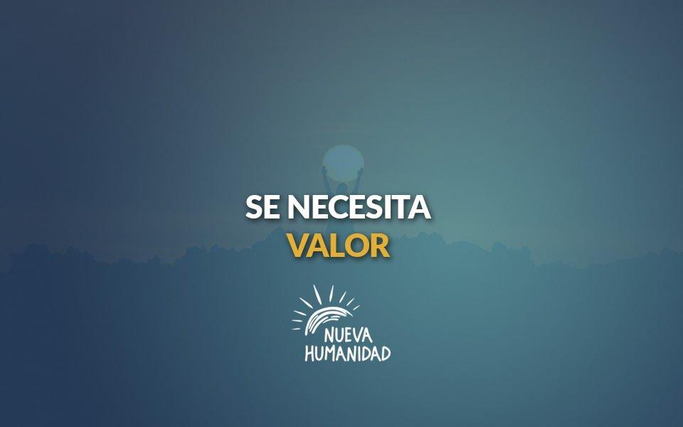 Se necesita valor